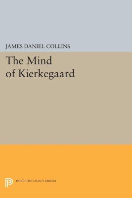 Princeton Legacy Library: The Mind of Kierkegaard, James Daniel Collins