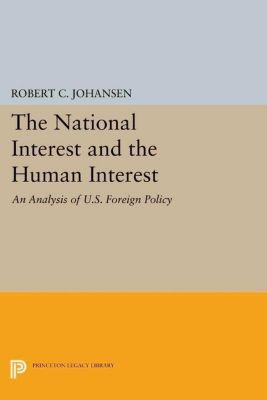 Princeton Legacy Library: The National Interest and the Human Interest, Robert C. Johansen