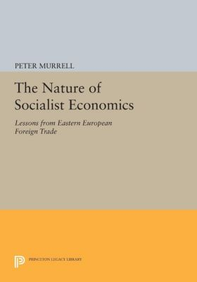 Princeton Legacy Library: The Nature of Socialist Economics, Peter Murrell