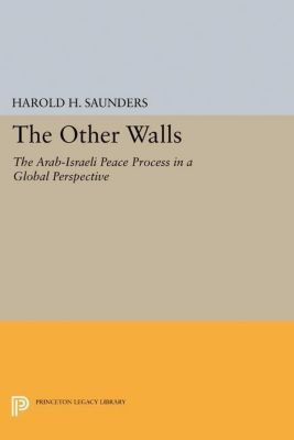 Princeton Legacy Library: The Other Walls, Harold H. Saunders