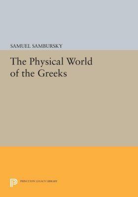 Princeton Legacy Library: The Physical World of the Greeks, Samuel Sambursky
