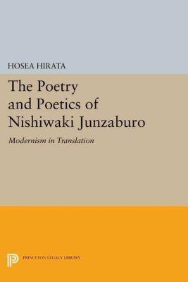 Princeton Legacy Library: The Poetry and Poetics of Nishiwaki Junzaburo, Hosea Hirata