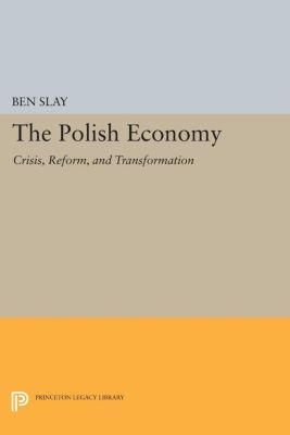 Princeton Legacy Library: The Polish Economy, Ben Slay