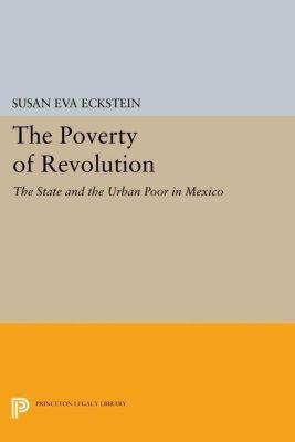 Princeton Legacy Library: The Poverty of Revolution, Susan Eva Eckstein