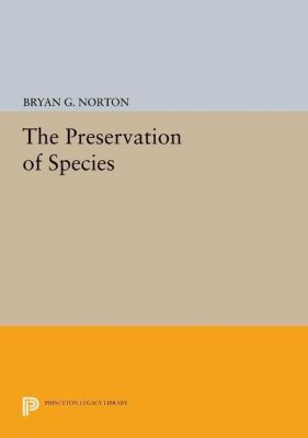 Princeton Legacy Library: The Preservation of Species, Bryan G. Norton