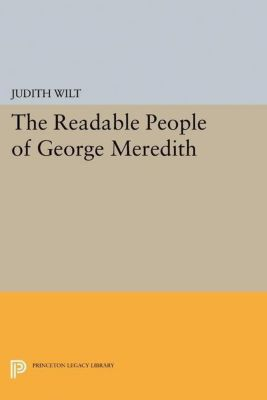 Princeton Legacy Library: The Readable People of George Meredith, Judith Wilt