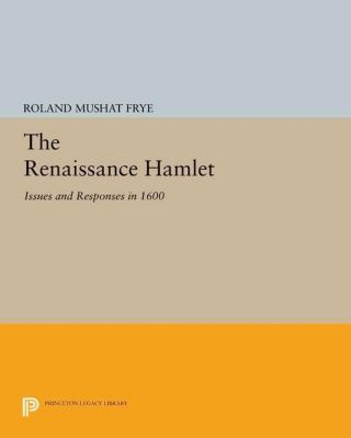 Princeton Legacy Library: The Renaissance Hamlet, Roland Mushat Frye