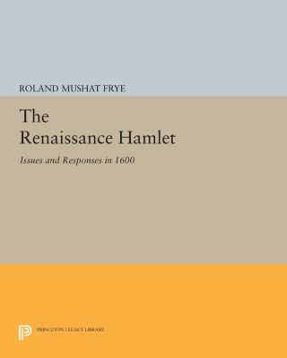 Princeton Legacy Library: The Renaissance Hamlet, Roland Mushat Frye