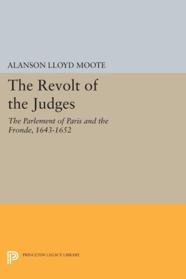 Princeton Legacy Library: The Revolt of the Judges, Alanson Lloyd Moote
