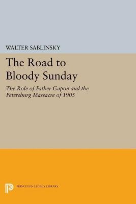Princeton Legacy Library: The Road to Bloody Sunday, Walter Sablinsky