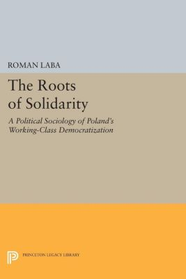 Princeton Legacy Library: The Roots of Solidarity, Roman Laba