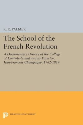 Princeton Legacy Library: The School of the French Revolution
