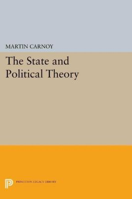 Princeton Legacy Library: The State and Political Theory, Martin Carnoy