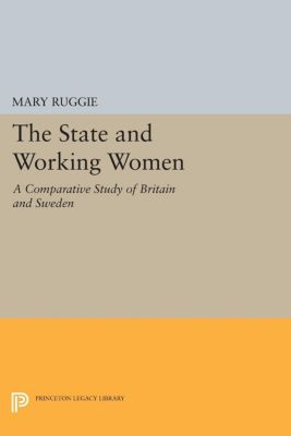 Princeton Legacy Library: The State and Working Women, Mary Ruggie
