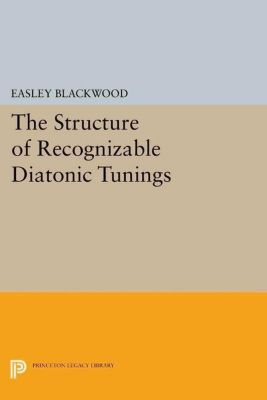 Princeton Legacy Library: The Structure of Recognizable Diatonic Tunings, Easley Blackwood