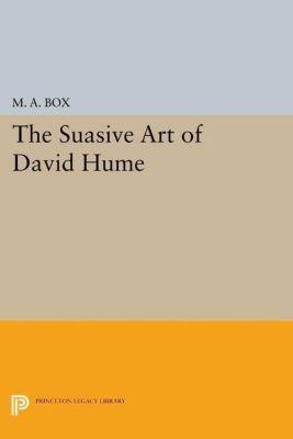 Princeton Legacy Library: The Suasive Art of David Hume, M. A. Box