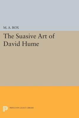 Princeton Legacy Library: The Suasive Art of David Hume, M. A. Box