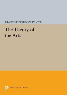 Princeton Legacy Library: The Theory of the Arts, Francis Edward Sparshott