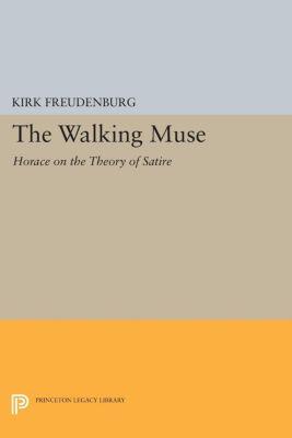 Princeton Legacy Library: The Walking Muse, Kirk Freudenburg