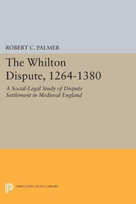 Princeton Legacy Library: The Whilton Dispute, 1264-1380, Robert C. Palmer