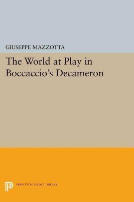 Princeton Legacy Library: The World at Play in Boccaccio's Decameron, Giuseppe Mazzotta