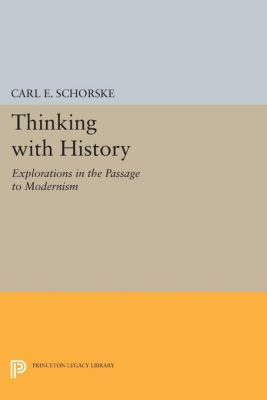 Princeton Legacy Library: Thinking with History, Carl Schorske