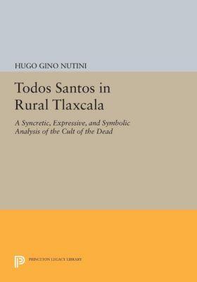 Princeton Legacy Library: Todos Santos in Rural Tlaxcala, Hugo Gino Nutini