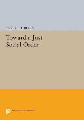 Princeton Legacy Library: Toward a Just Social Order, Derek L. Phillips