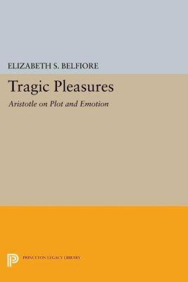Princeton Legacy Library: Tragic Pleasures, Elizabeth S. Belfiore
