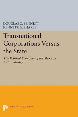 Princeton Legacy Library: Transnational Corporations versus the State, Douglas C. Bennett, Kenneth E. Sharpe