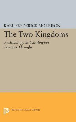 Princeton Legacy Library: Two Kingdoms, Karl F. Morrison