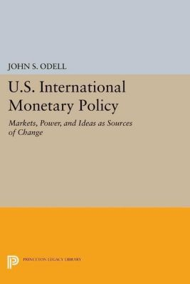 Princeton Legacy Library: U.S. International Monetary Policy, John S. Odell