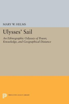 Princeton Legacy Library: Ulysses' Sail, Mary W. Helms, Mary Helms