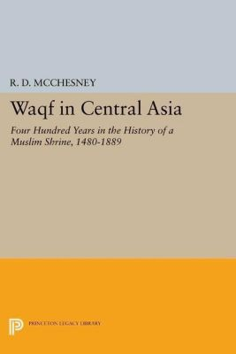 Princeton Legacy Library: Waqf in Central Asia, R. D. McChesney