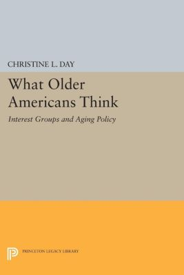 Princeton Legacy Library: What Older Americans Think, Christine L. Day