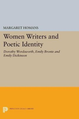 Princeton Legacy Library: Women Writers and Poetic Identity, Margaret Homans