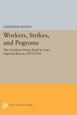 Princeton Legacy Library: Workers, Strikes, and Pogroms, Charters Wynn