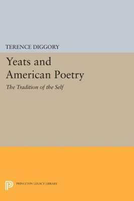 Princeton Legacy Library: Yeats and American Poetry, Terence Diggory