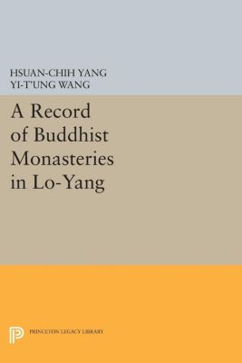 Princeton Library of Asian Translations: A Record of Buddhist Monasteries in Lo-Yang, Hsüan-chih Yang