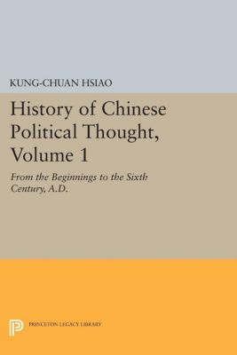 Princeton Library of Asian Translations: History of Chinese Political Thought, Volume 1, Kung-chuan Hsiao