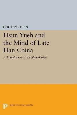 Princeton Library of Asian Translations: Hsun Yueh and the Mind of Late Han China, Chi-yen Ch'en