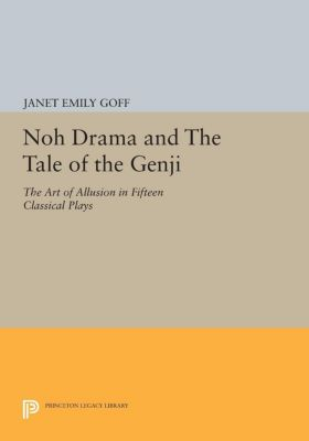 Princeton Library of Asian Translations: Noh Drama and The Tale of the Genji, Janet Emily Goff