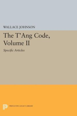 Princeton Library of Asian Translations: The T'ang Code, Volume II