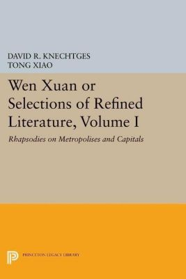 Princeton Library of Asian Translations: Wen Xuan or Selections of Refined Literature, Volume I, David R. Knechtges, Tong Xiao