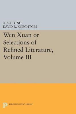 Princeton Library of Asian Translations: Wen xuan or Selections of Refined Literature, Volume III, Xiao Tong