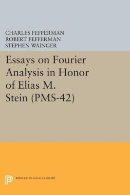 Princeton Mathematical Series: Essays on Fourier Analysis in Honor of Elias M. Stein (PMS-42)
