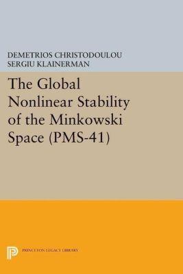 Princeton Mathematical Series: The Global Nonlinear Stability of the Minkowski Space (PMS-41), Sergiu Klainerman, Demetrios Christodoulou