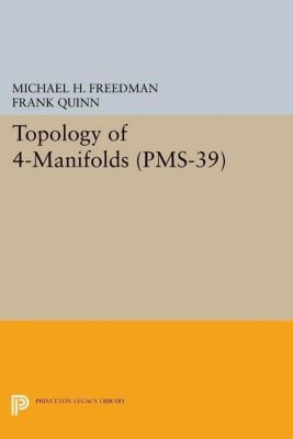 Princeton Mathematical Series: Topology of 4-Manifolds (PMS-39), Volume 39, Frank Quinn, Michael H. Freedman