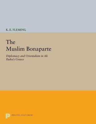 Princeton Modern Greek Studies: The Muslim Bonaparte, K. E. Fleming