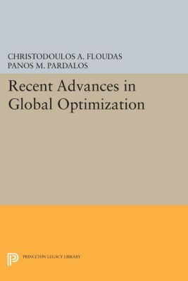 Princeton Series in Computer Science: Recent Advances in Global Optimization, Christodoulos A. Floudas, Panos M. Pardalos